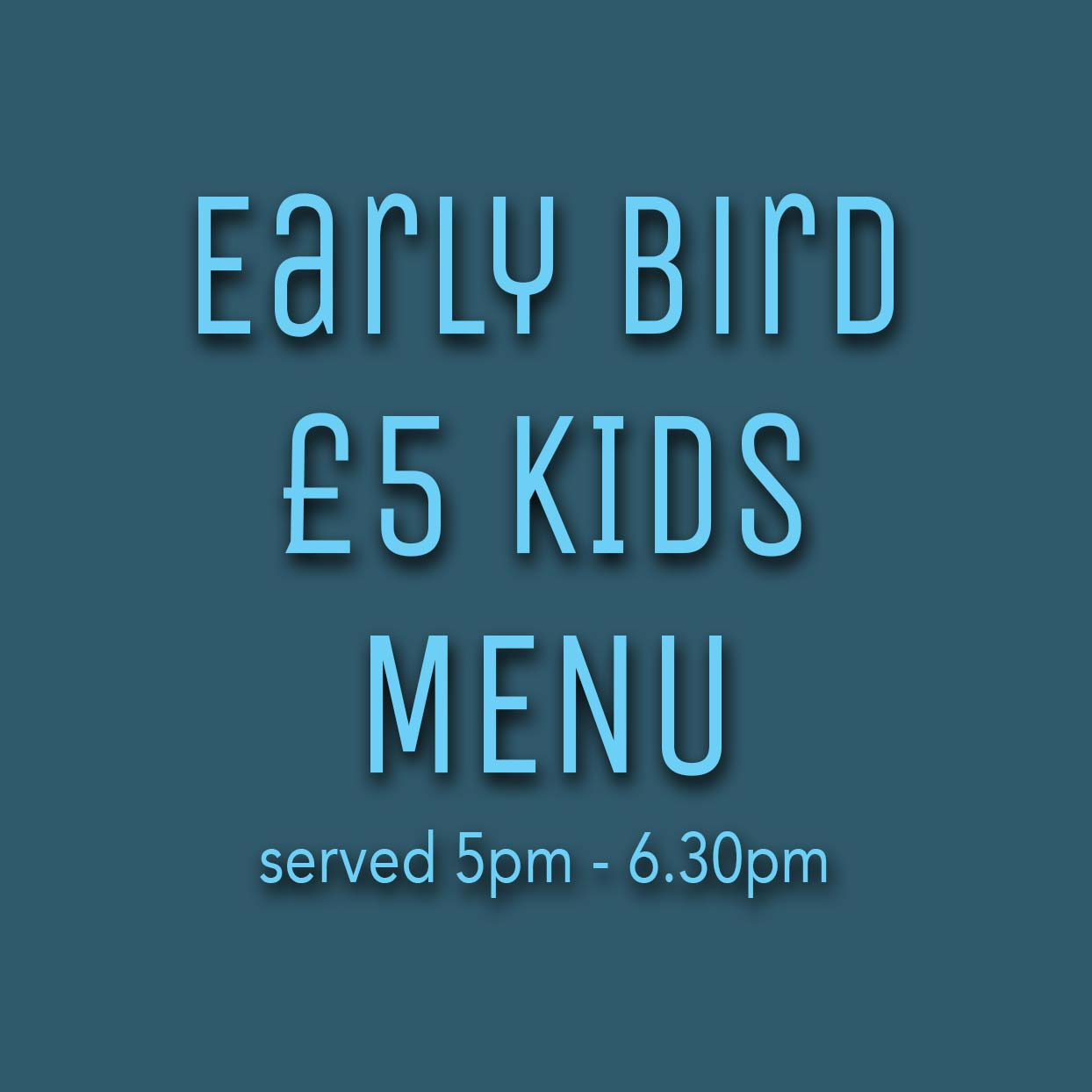 Early Bird Kids Menu Just £5