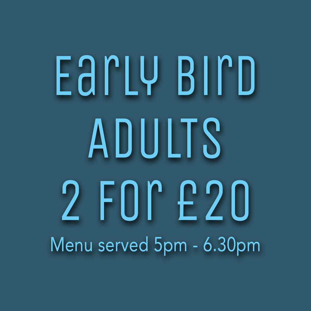 Early Bird Adults Menu 2 for £20
